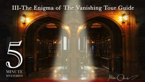 5 Minute Mysteries Episode III: The Enigma of The Vanishing Tour Guide