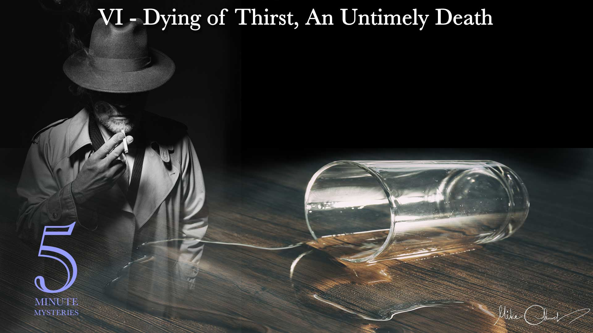 5 Minute Mysteries Episode VI - Dying of Thirst, An Untimely Death