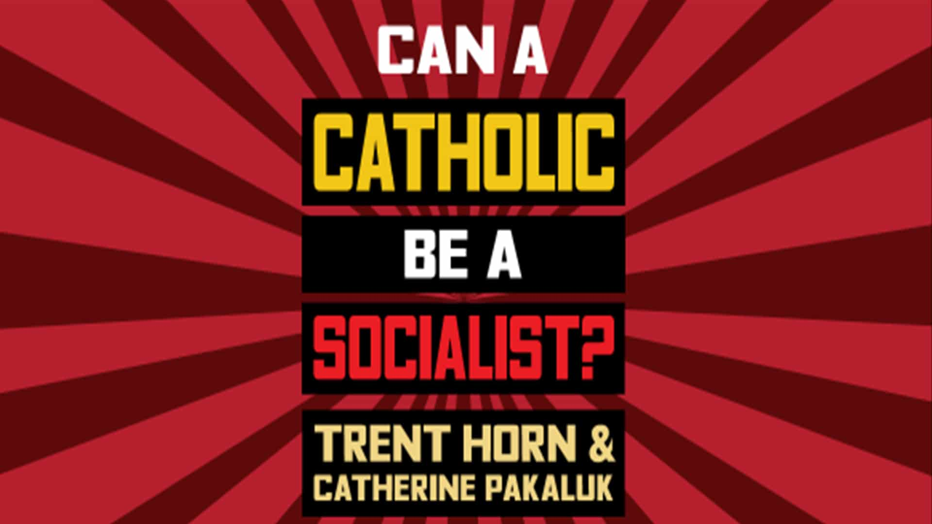 Can A Catholic Be A Socialist? With Catherine R. Pakaluk