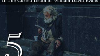 5 Minute Mysteries - Episode II, The Cursed Death of William David Evans